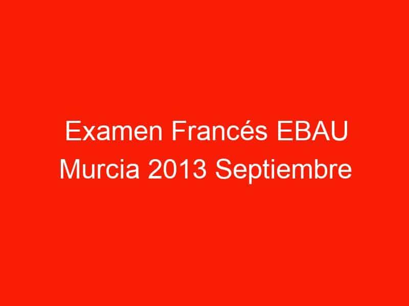 examen frances ebau murcia 2013 septiembre 4039