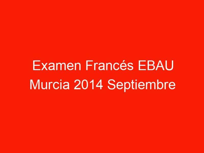 examen frances ebau murcia 2014 septiembre 4041
