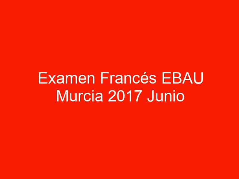 examen frances ebau murcia 2017 junio 4009