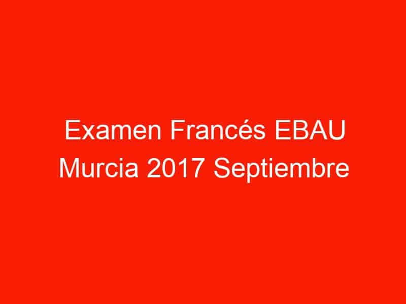 examen frances ebau murcia 2017 septiembre 4047