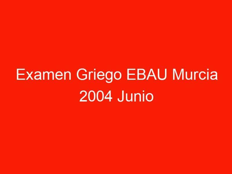 examen griego ebau murcia 2004 junio 4059