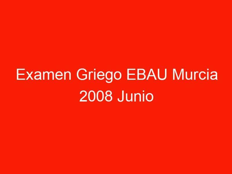 examen griego ebau murcia 2008 junio 4067
