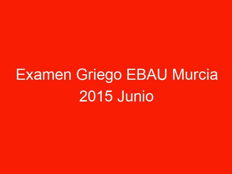 examen griego ebau murcia 2015 junio 4081