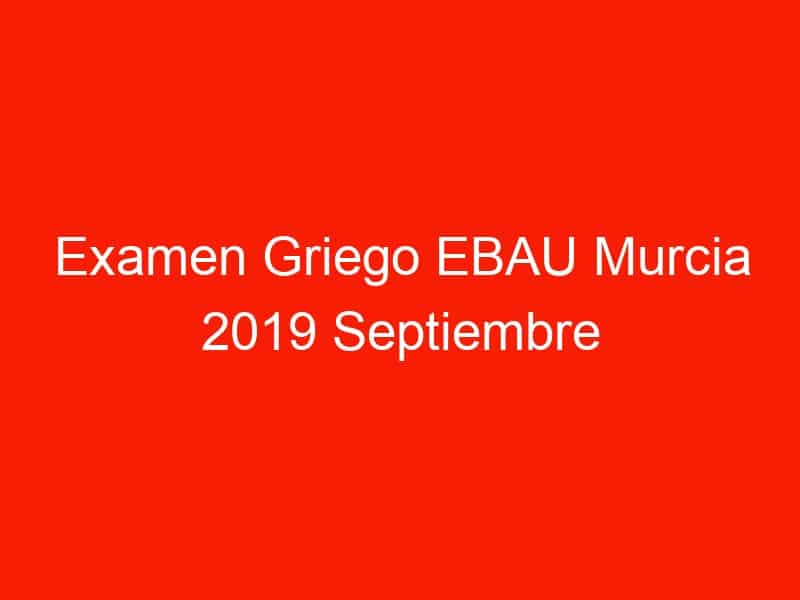 examen griego ebau murcia 2019 septiembre 4127