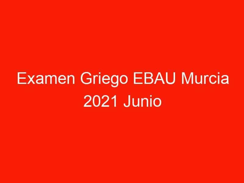 examen griego ebau murcia 2021 junio 4093