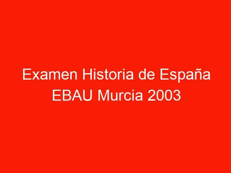 examen historia de espana ebau murcia 2003 septiembre 3943