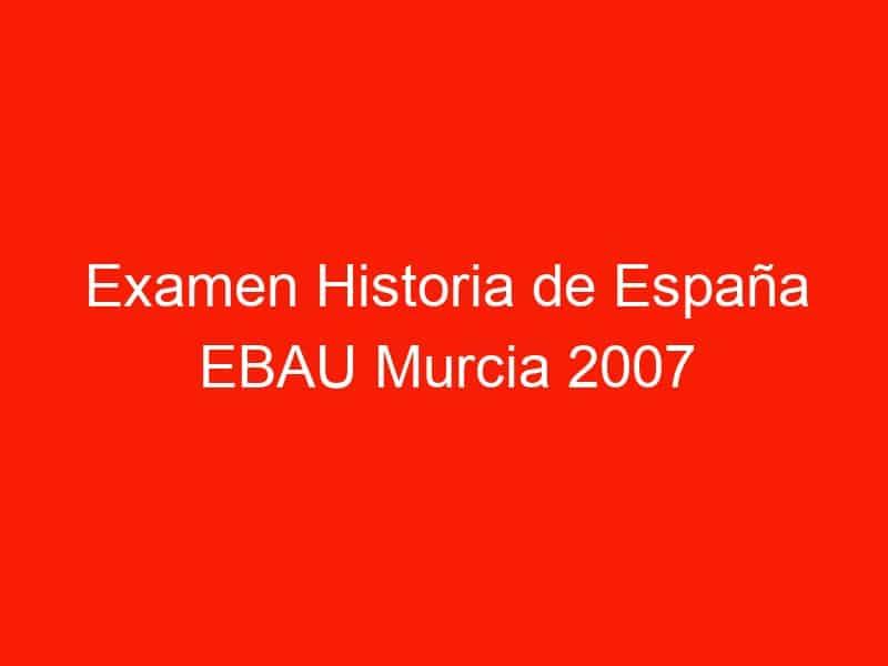 examen historia de espana ebau murcia 2007 septiembre 3951
