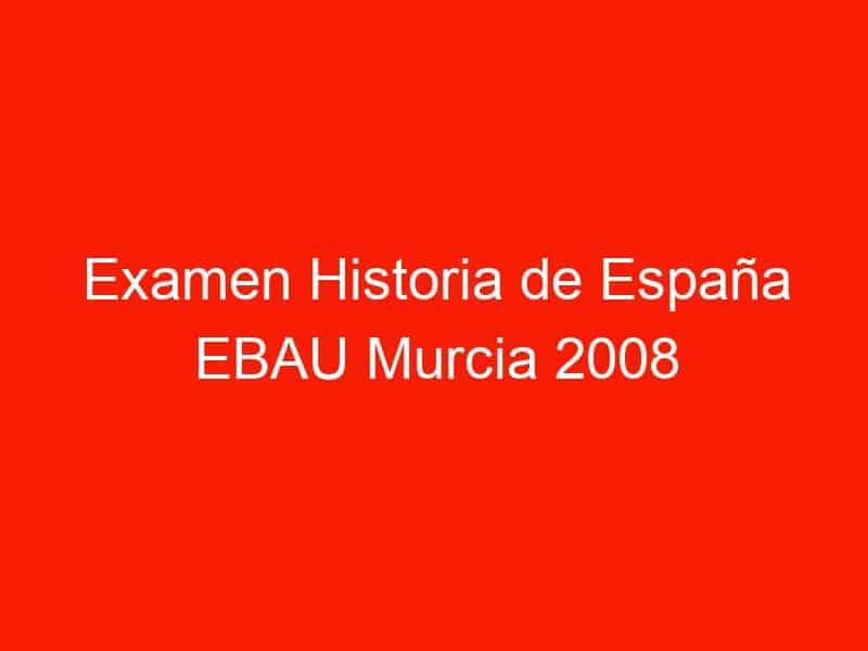 examen historia de espana ebau murcia 2008 septiembre 3953