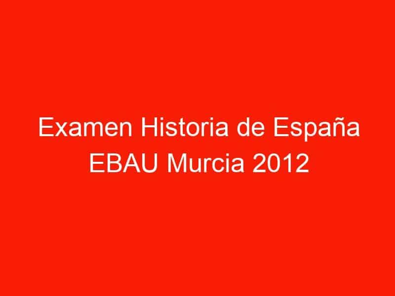 examen historia de espana ebau murcia 2012 septiembre 3961