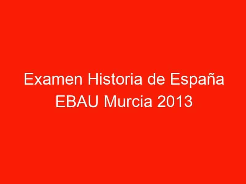 examen historia de espana ebau murcia 2013 septiembre 3963