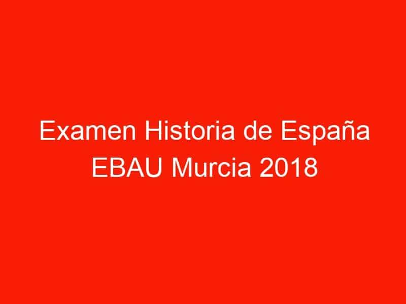 examen historia de espana ebau murcia 2018 septiembre 3973