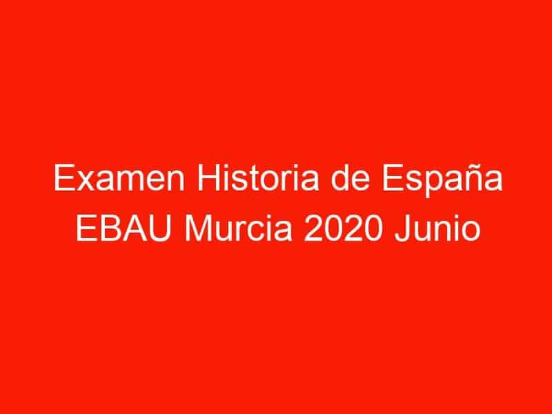 examen historia de espana ebau murcia 2020 junio 3939