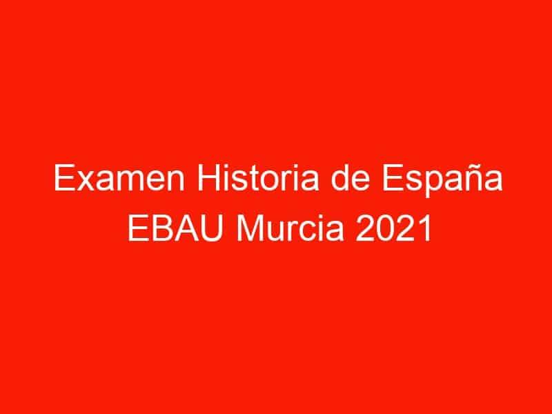 examen historia de espana ebau murcia 2021 septiembre 3979