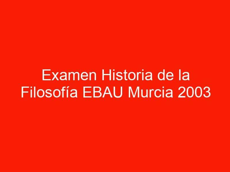 examen historia de la filosofia ebau murcia 2003 junio 4513