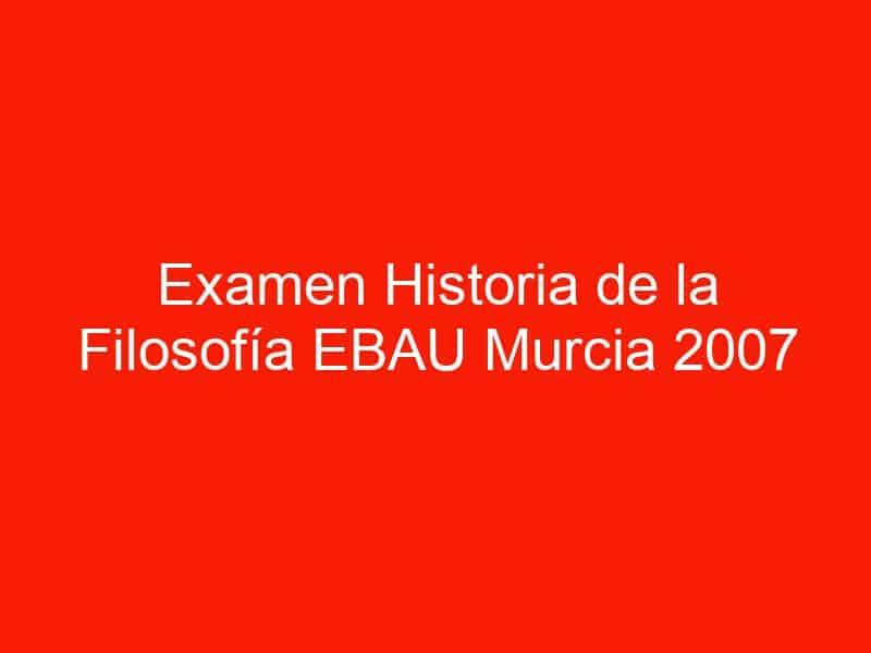 examen historia de la filosofia ebau murcia 2007 junio 4521