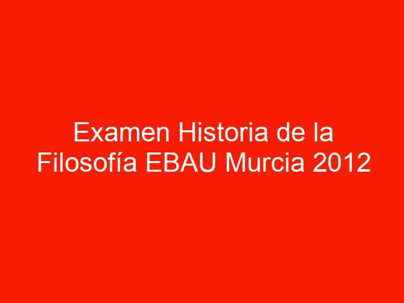 examen historia de la filosofia ebau murcia 2012 septiembre 4569