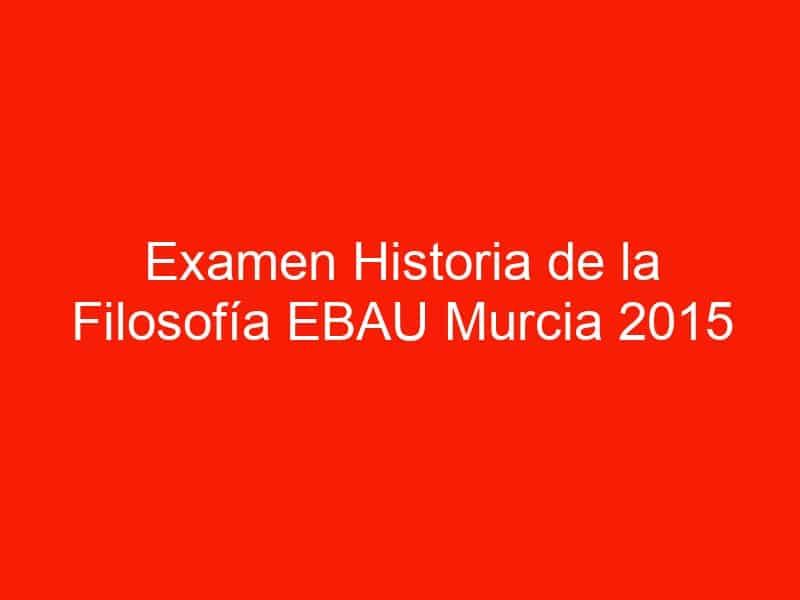 examen historia de la filosofia ebau murcia 2015 septiembre 4575