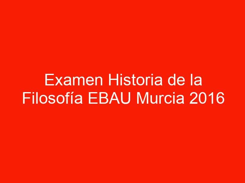 examen historia de la filosofia ebau murcia 2016 septiembre 4577