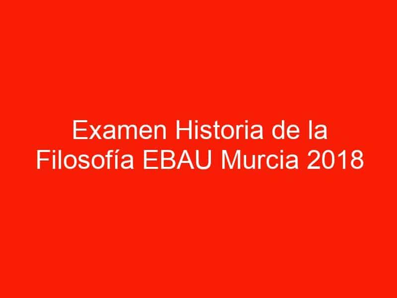 examen historia de la filosofia ebau murcia 2018 junio 4543