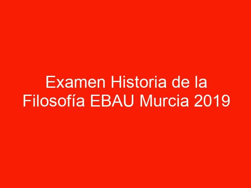 examen historia de la filosofia ebau murcia 2019 junio 4545
