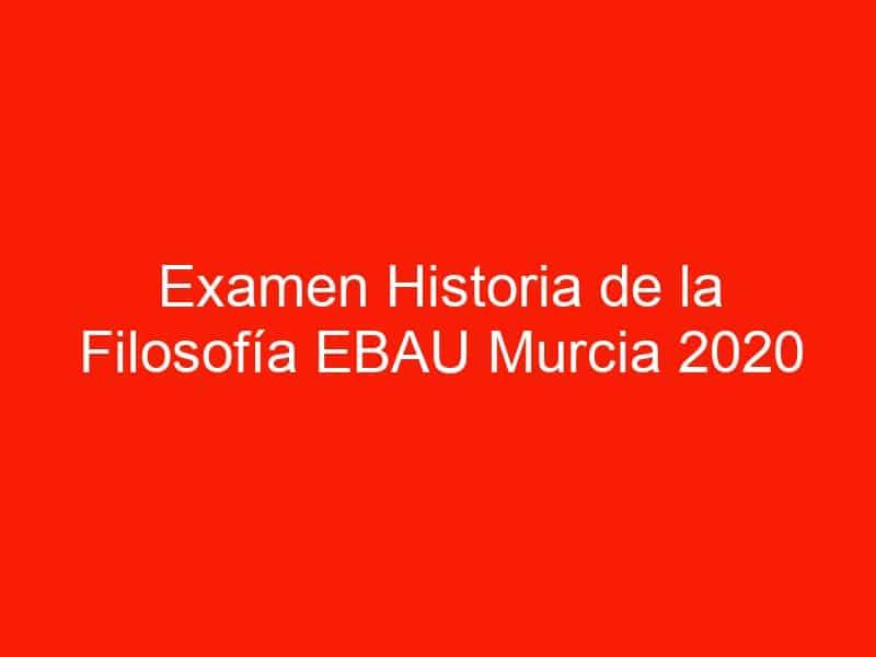 examen historia de la filosofia ebau murcia 2020 junio 4547