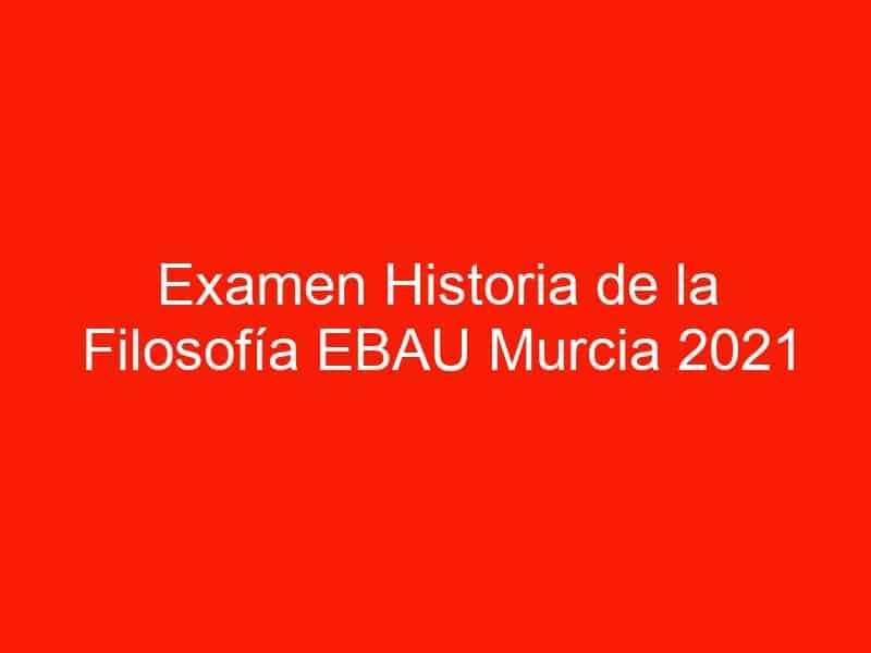 examen historia de la filosofia ebau murcia 2021 junio 4549