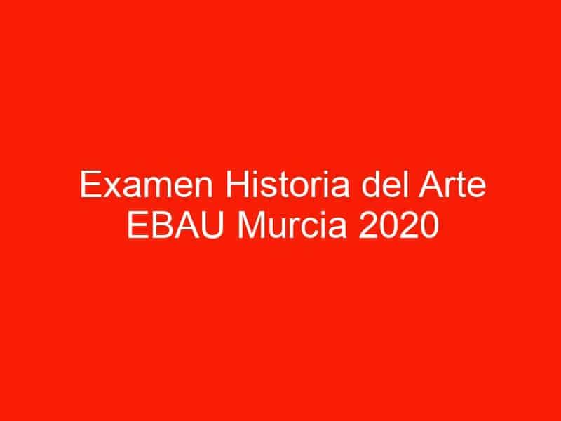 examen historia del arte ebau murcia 2020 septiembre 4509