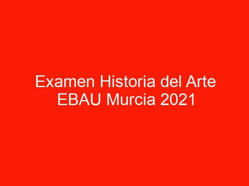 examen historia del arte ebau murcia 2021 septiembre 4511
