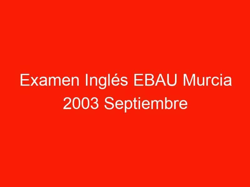 examen ingles ebau murcia 2003 septiembre 3715