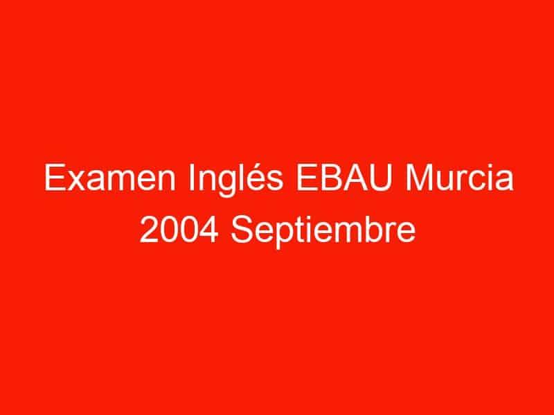 examen ingles ebau murcia 2004 septiembre 3717