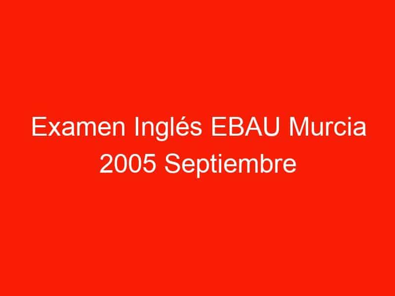examen ingles ebau murcia 2005 septiembre 3719