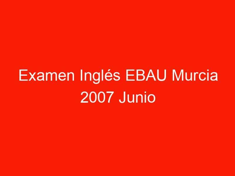 examen ingles ebau murcia 2007 junio 3685