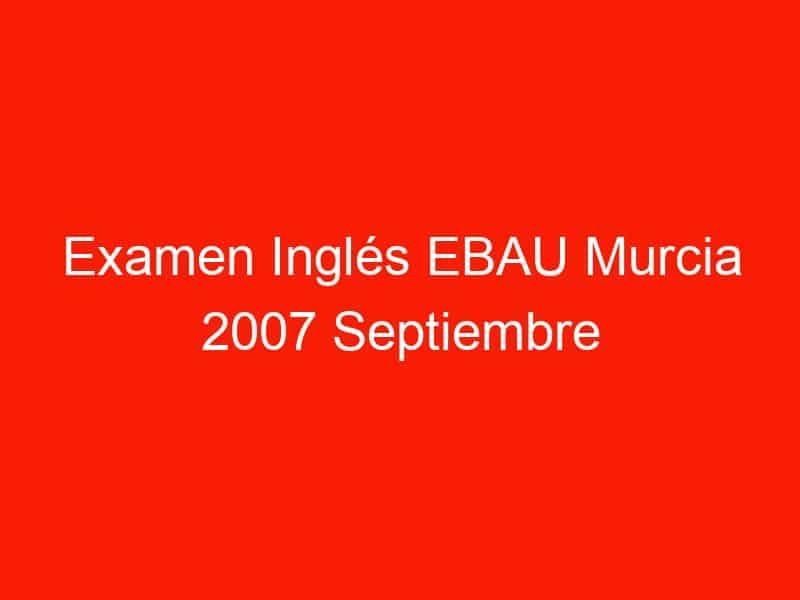 examen ingles ebau murcia 2007 septiembre 3723