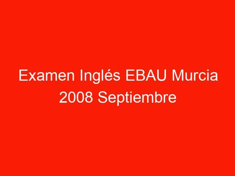 examen ingles ebau murcia 2008 septiembre 3725