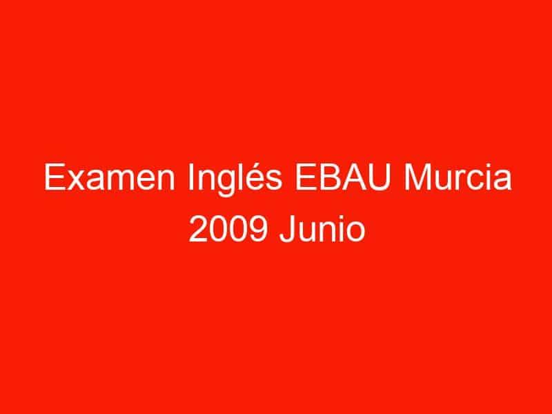 examen ingles ebau murcia 2009 junio 3689