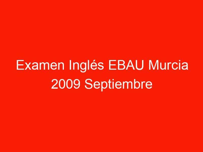examen ingles ebau murcia 2009 septiembre 3727