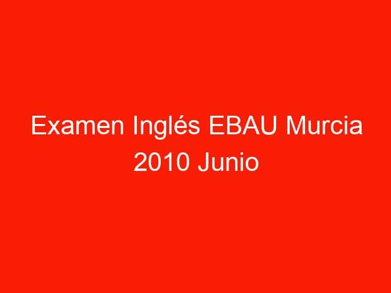 examen ingles ebau murcia 2010 junio 3691