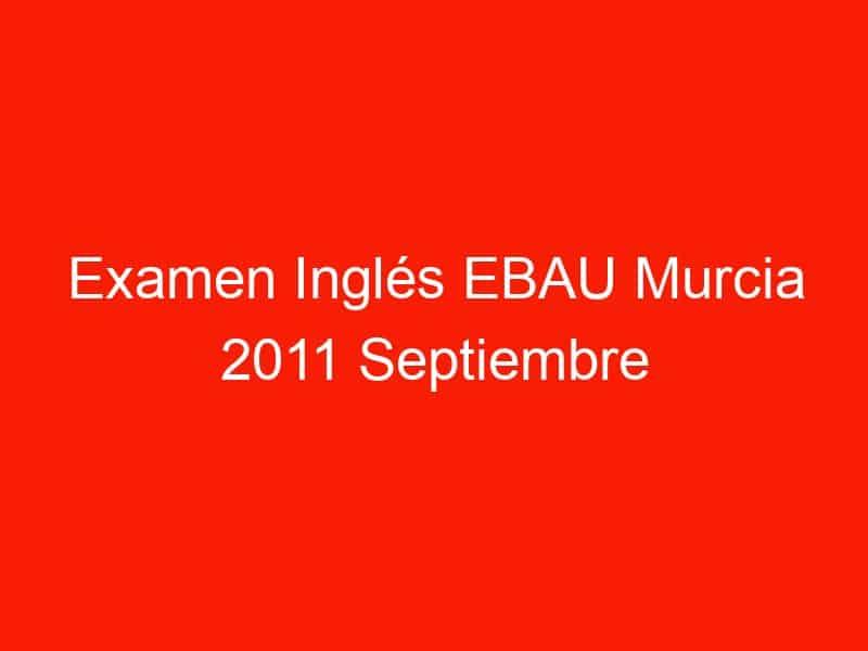 examen ingles ebau murcia 2011 septiembre 3731