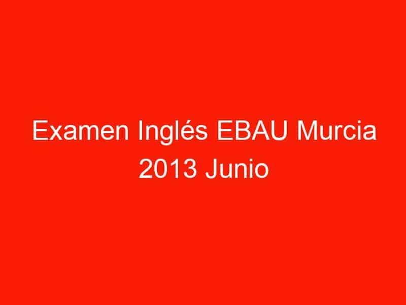 examen ingles ebau murcia 2013 junio 3697