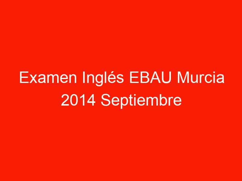 examen ingles ebau murcia 2014 septiembre 3737