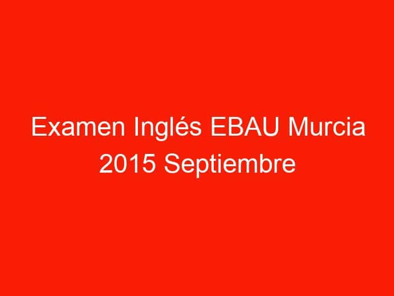 examen ingles ebau murcia 2015 septiembre 3739