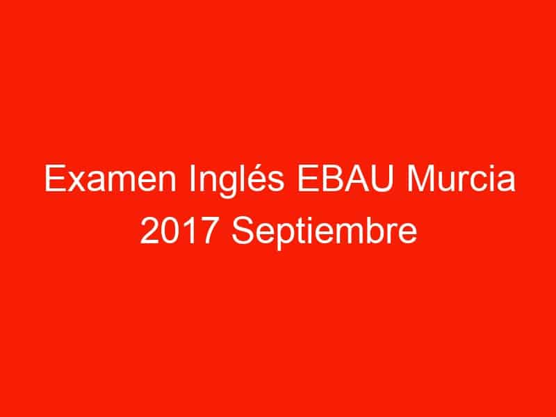 examen ingles ebau murcia 2017 septiembre 3743