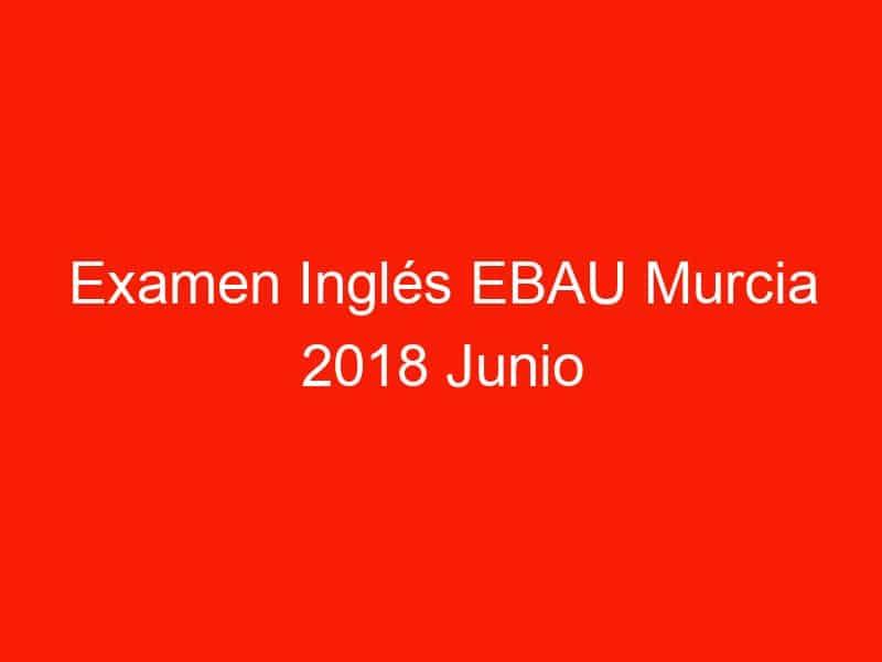 examen ingles ebau murcia 2018 junio 3707