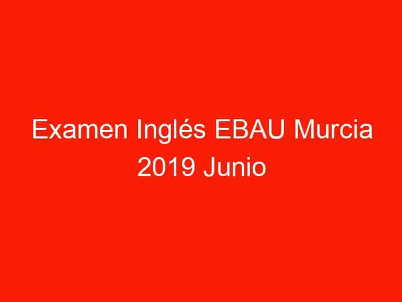 examen ingles ebau murcia 2019 junio 3709