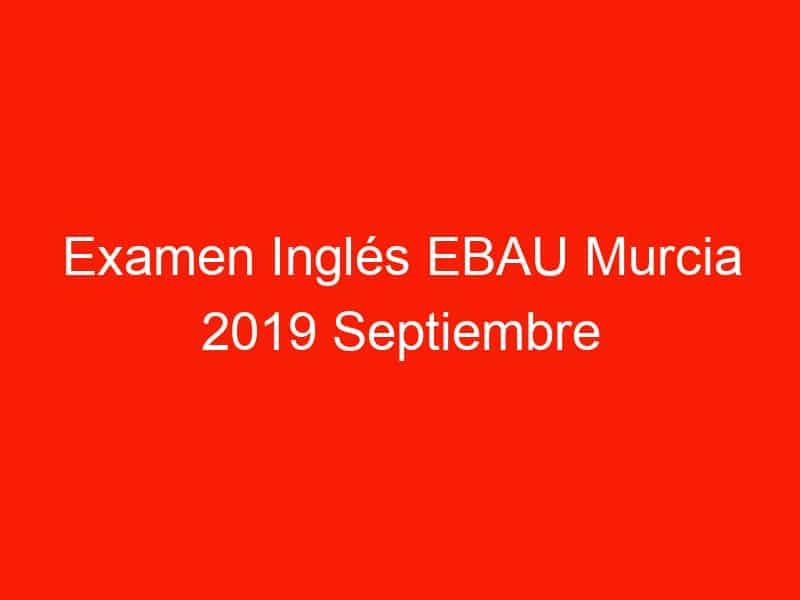 examen ingles ebau murcia 2019 septiembre 3747
