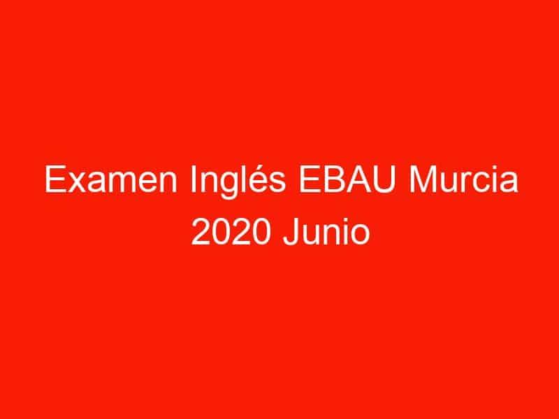 examen ingles ebau murcia 2020 junio 3711