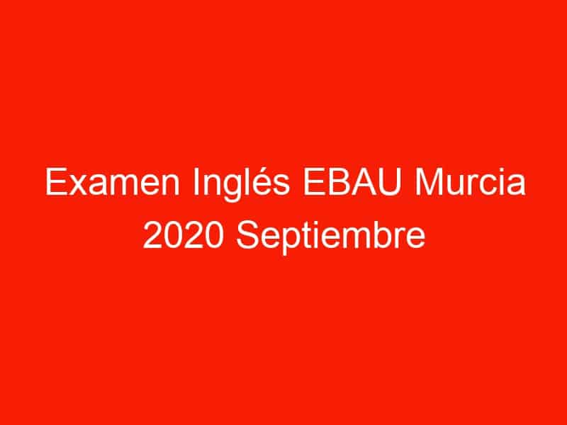 examen ingles ebau murcia 2020 septiembre 3749