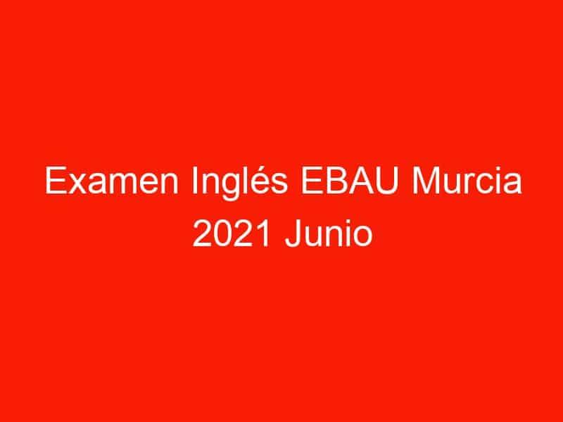 examen ingles ebau murcia 2021 junio 3713