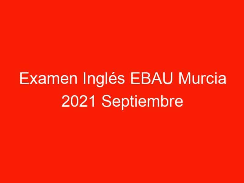 examen ingles ebau murcia 2021 septiembre 3751