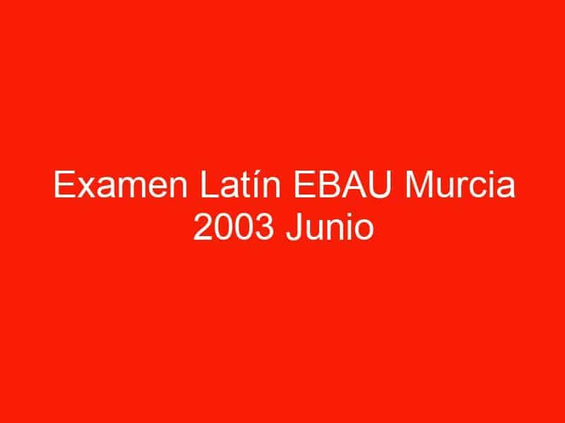 examen latin ebau murcia 2003 junio 4133